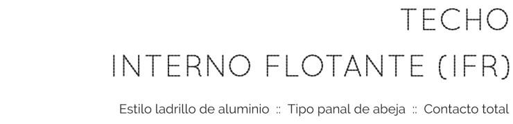 Techo Interno Flotante IFR